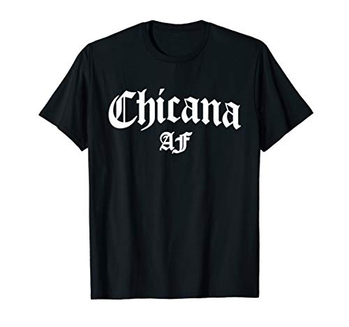 Chicana AF Mexican American Women Hispanic Latina Pride Gift T-Shirt