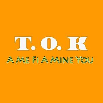 A Me Fi A Mine You