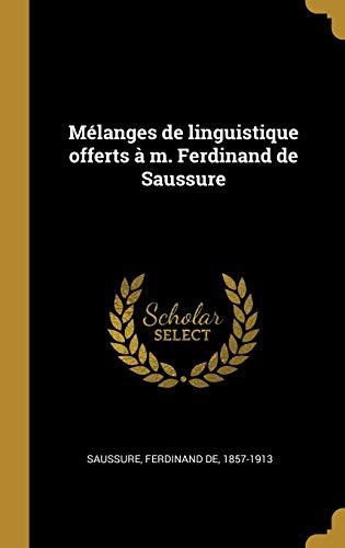 Mélanges de Linguistique Offerts À M. Ferdinand de Saussure