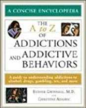 The A to Z of Addictions and Addictive Behaviors: A Guide to Understanding Addictions to Alcohol, Drugs, Gambling, Sex, and Much More (Concise Encyclopedia) by Esther Gwinnell (2006-11-01)