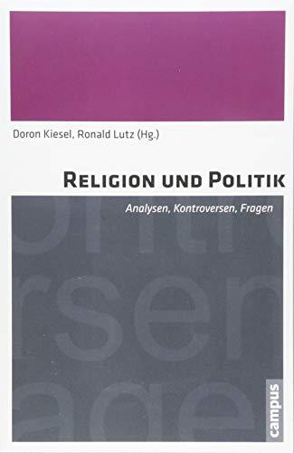 Religion und Politik: Analysen, Kontroversen, Fragen