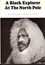 A Black Explorer at the North Pole an Autobiography of Matthew a. Henson