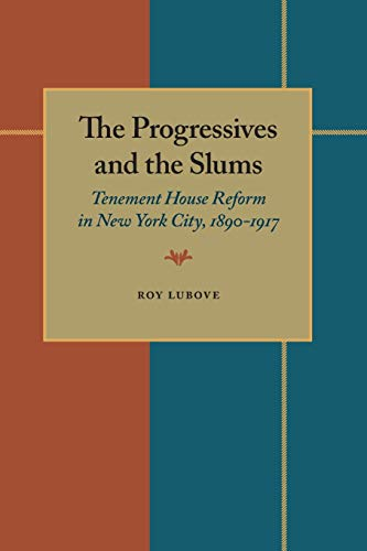 The Progressives and the Slums: Tenement House Reform in New York City, 1890-1917 -  Lubove, Roy, Paperback