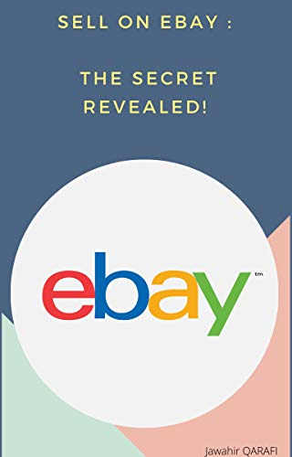 Sell On Ebay : The Secret Revealed !:  Make Real Money On eBay (English Edition)