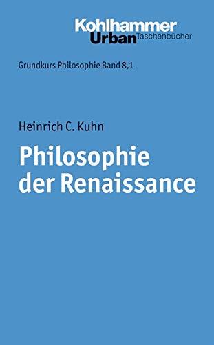 Grundkurs Philosophie: Philosophie der Renaissance (Urban-Taschenbücher, Band 352)