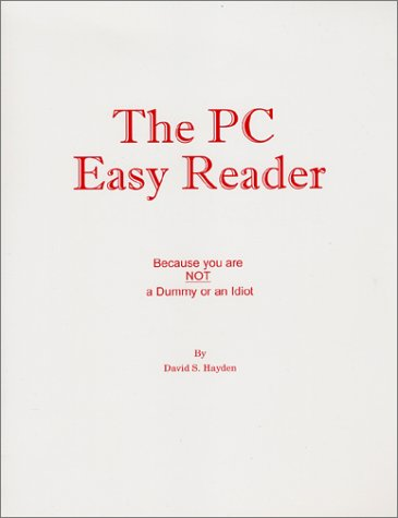 The PC Easy Reader: Because You Are Not a Dummy or an Idiot!