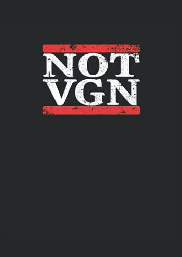 Not VGN - Not Vegan: Notizbuch | Notebook | Punktiert, DIN A4 (21x29.7 cm), 120 Seiten, creme-farbenes Papier, glänzendes Cover