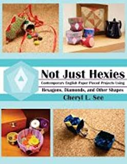 Not Just Hexies - Contemporary English Paper Pieced Projects Using Hexagons, Diamonds, and Other Shapes