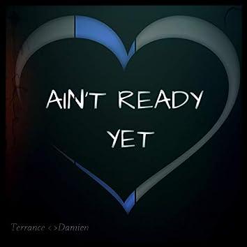 Ain't Ready Yet