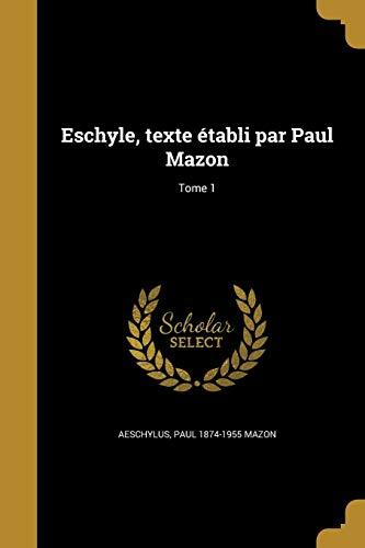 Eschyle, Texte Établi Par Paul Mazon; Tome 1