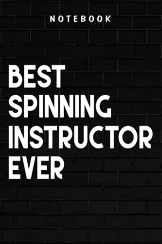 Spinning Instructor - Best Spinning Instructor Ever Teacher Appreciation Fitness Quote: Goal, Business,Daily Notepad for Men & Women Lined Paper, Work List, Planning, Gym