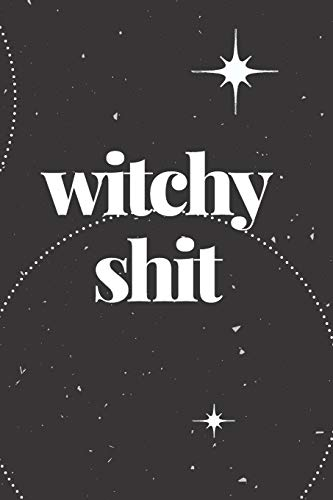 WITCHY SHIT: JOURNAL - 6X9 BLACK COLOR SOFT MATTE COVER WITH 120 BLANK LINED PAGES FOR WITCHES, WITCHERY, DIVINATION, SHAMANS, HEALERS, BRUJAS, ... SALVES, TINCTURES, HERBAL BLENDS, POTIONS