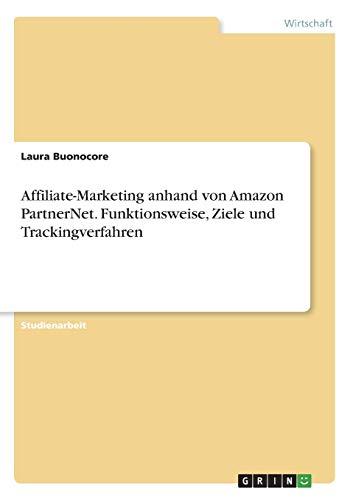 Affiliate-Marketing anhand von Amazon PartnerNet. Funktionsweise, Ziele und Trackingverfahren