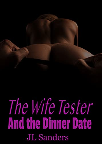 The Wife Tester and the Dinner Date: A good wife tries to avoid cheating. A good husband tries to avoid watching. (English Edition)