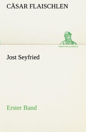 Jost Seyfried: Erster Band (TREDITION CLASSICS)