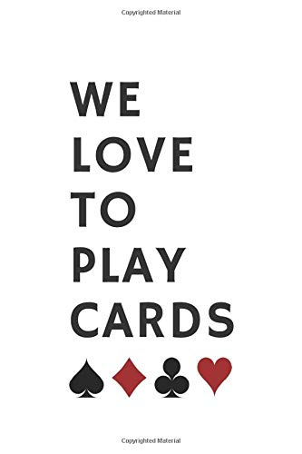 We love to play cards !: Score keeping notebook journal. Gaming log for all types of card games. Blank, white sheets allows You to record all card games the way You like !