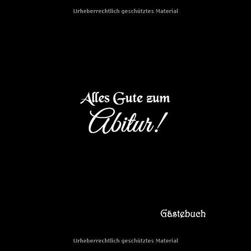 Alles Gute zum Abitur Gästebuch: Gästebuch für Abitur Gratulation Prüfung Party mit 100 weiße...