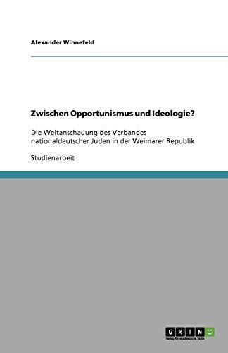 Zwischen Opportunismus und Ideologie?: Die Weltanschauung des Verbandes nationaldeutscher Juden in der Weimarer Republik