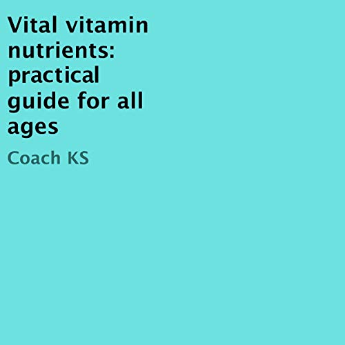 Vital Vitamin Nutrients: Practical Guide for All Ages cover art
