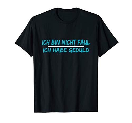 Ich bin nicht faul ich habe Geduld t-shirt Lustiges t shirt