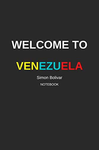 Welcome to Venezuela Simon Bolivar: journal notebook 6x9 120 Pages for People they love Venezuela.