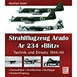 Strahlflugzeug Arado Ar 234 'Blitz': Technik und Einsatz 1944/45. Fernaufklärer -...