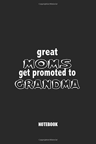 Great moms promoted to grandma Notebook: Blank Composition Book, Great moms...