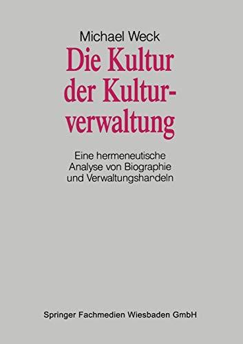 Die Kultur der Kulturverwaltung: Eine Hermeneutische Analyse von Biographie und Verwaltungshandeln (German Edition)