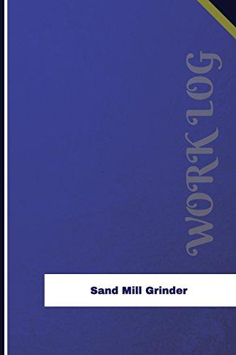 Sand Mill Grinder Work Log: Work Journal, Work Diary, Log - 126 pages, 6 x 9 inches (Orange Logs/Work Log)