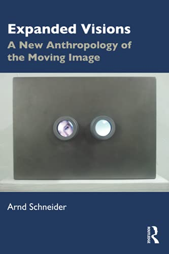 Expanded Visions: A New Anthropology of the Moving Image