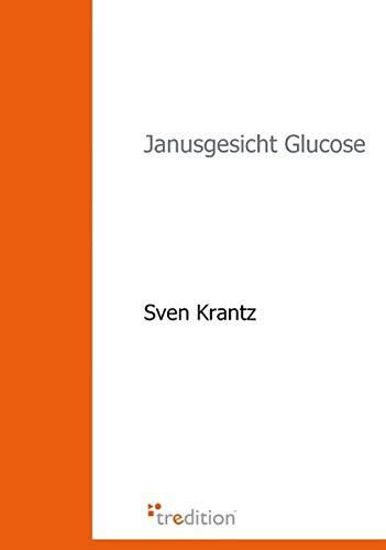 Janusgesicht Glucose: Die Bedeutung der Maillard-Reaktion für das Altern, diabetische Folgeerkrankungen...