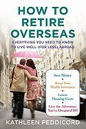 How to Retire Overseas Everything You Need to Know to Live Well (For Less) Abroad [HC,2010]