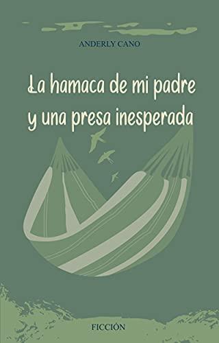 La hamaca de mi padre y una presa inesperada (Spanish Edition)