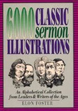 6, 000 Classic Sermon Illustrations: An Alphabetical