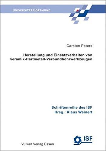 Herstellung und Einsatzverhalten von Keramik-Hartmetall-Verbundbohrwerkzeugen (Schriftenreihe des ISF)