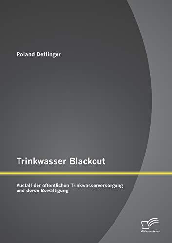 Trinkwasser Blackout: Ausfall der öffentlichen Trinkwasserversorgung und deren Bewältigung