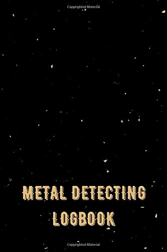 Metal Detecting Logbook: Tresaure Hunting Log Book Journal Notebook for Metal Detectorists & Treasure Hunters to Record & Keep Track of Their Finds - Treasure Hunting Gifts for Boys & Girls