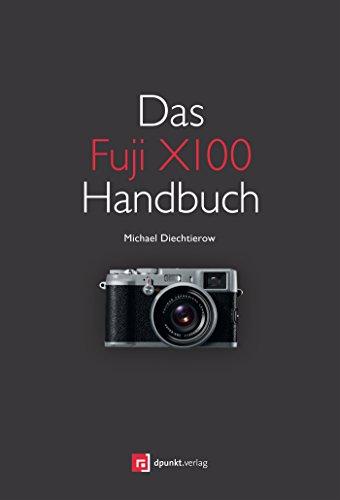 Das Fuji X100 Handbuch: Fotografieren mit der Fujifilm FinePix X100 (German Edition)