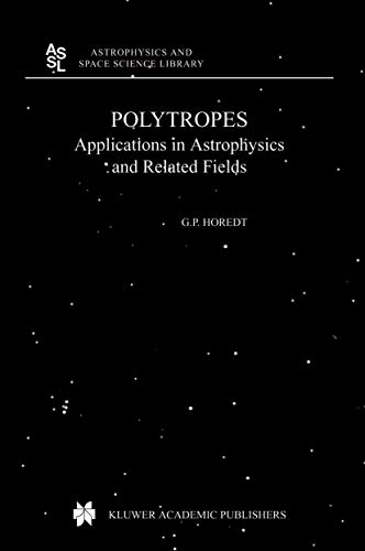 Polytropes: Applications in Astrophysics and Related Fields (Astrophysics and Space Science Library (306), Band 306)