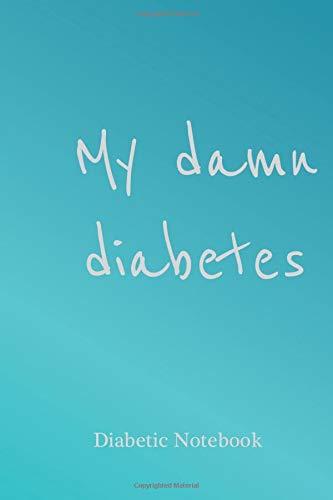 My Damn Diabetes - Diabetic notebook: diabetes glucose tracker, diabetic journal log book