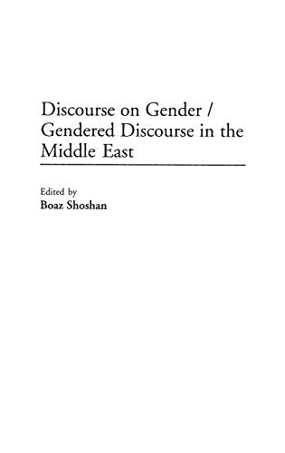 Discourse on Gender/Gendered Discourse in the Middle East