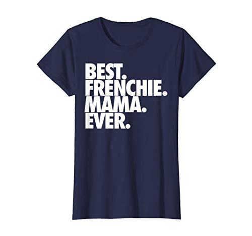 Best Frenchie Mama Ever French Bulldog Gift T-Shirt