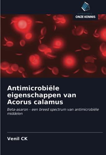 Antimicrobiële eigenschappen van Acorus calamus: Beta-asaron - een breed spectrum van antimicrobiële middelen