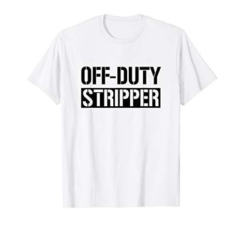 Off Duty Stripper Funny Sarcasm Gift T-Shirt