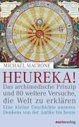 Heureka!: Das archimedische Prinzip und 80 weitere Versuche, die Welt zu erklären. Eine kleine Geschichte unseres Denkens von der Antike bis heute