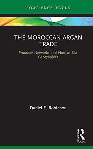 The Moroccan Argan Trade: Producer Networks and Human Bio-Geographies (Earthscan Studies in Natural Resource Management) (English Edition)