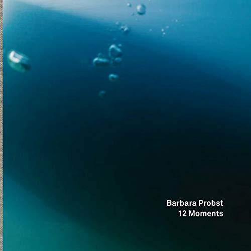 Barbara Probst, 12 Moments