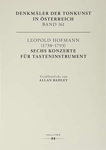 Leopold Hofmann (1738-1793). Six Keyboard Concerti: Denkmäler der Tonkunst in Österreich. Band 160: Denkmäler der Tonkunst in Österreich. Band 161