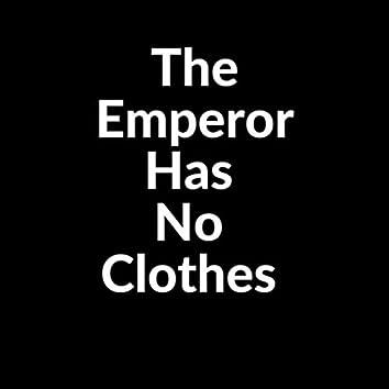 The Emperor Has No Clothes