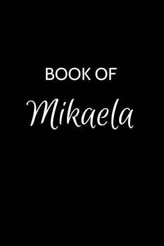 Book of Mikaela: A Gratitude Journal Notebook for Women or Girls with the name Mikaela - Beautiful Elegant Bold & Personalized - An Appreciation Gift ... Lined Writing Pages - 6'x9' Diary or Notepad.